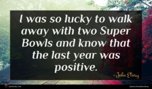 John Elway quote : I was so lucky ...