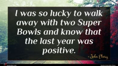 Photo of John Elway quote : I was so lucky …