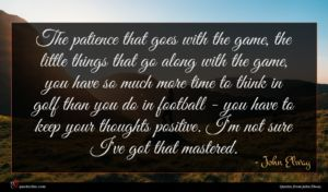 John Elway quote : The patience that goes ...