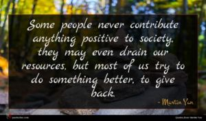 Martin Yan quote : Some people never contribute ...