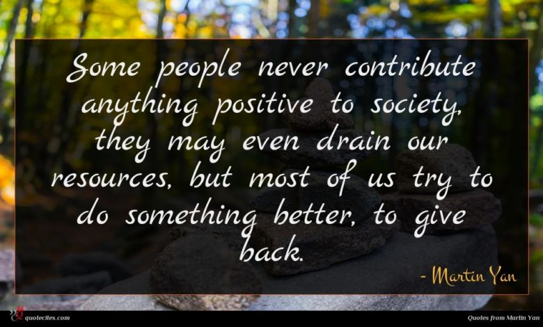 Photo of Martin Yan quote : Some people never contribute …