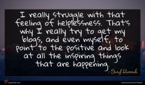 Daryl Hannah quote : I really struggle with ...
