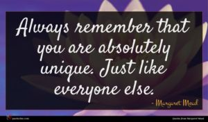 Margaret Mead quote : Always remember that you ...