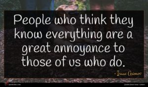 Isaac Asimov quote : People who think they ...