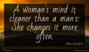 Oliver Herford quote : A woman's mind is ...
