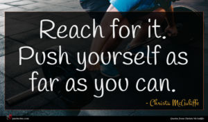 Christa McAuliffe quote : Reach for it Push ...