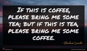 Abraham Lincoln quote : If this is coffee ...