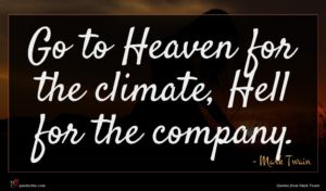 Mark Twain quote : Go to Heaven for ...
