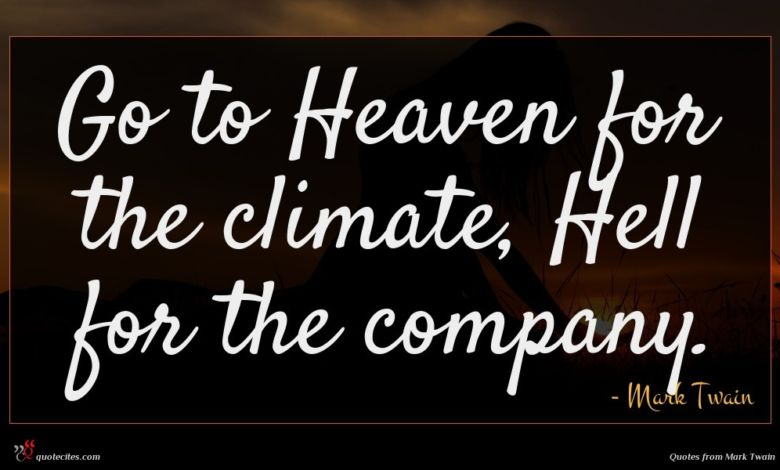 Photo of Mark Twain quote : Go to Heaven for …