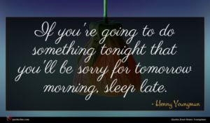 Henny Youngman quote : If you're going to ...