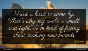 Eminem quote : Trust is hard to ...
