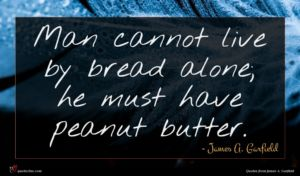 James A. Garfield quote : Man cannot live by ...