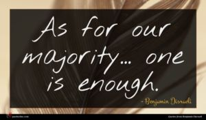 Benjamin Disraeli quote : As for our majority ...