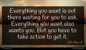 Jules Renard quote : Everything you want is ...