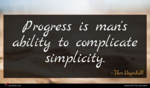 Thor Heyerdahl quote : Progress is man's ability ...