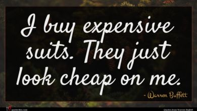 Photo of Warren Buffett quote : I buy expensive suits …