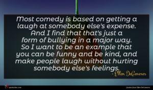 Ellen DeGeneres quote : Most comedy is based ...