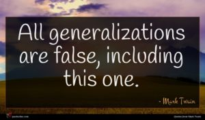 Mark Twain quote : All generalizations are false ...