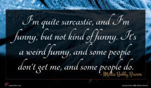 Millie Bobby Brown quote : I'm quite sarcastic and ...
