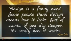 Steve Jobs quote : Design is a funny ...