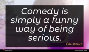 Peter Ustinov quote : Comedy is simply a ...