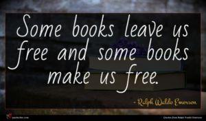 Ralph Waldo Emerson quote : Some books leave us ...
