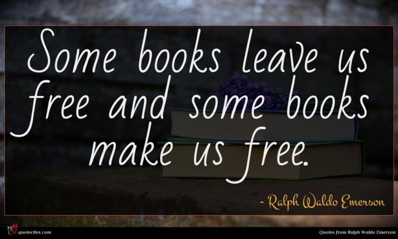 Some books leave us free and some books make us free.