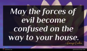 George Carlin quote : May the forces of ...
