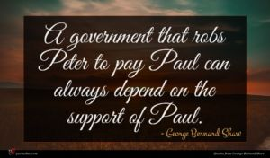 George Bernard Shaw quote : A government that robs ...