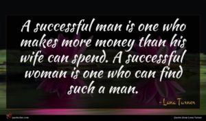 Lana Turner quote : A successful man is ...
