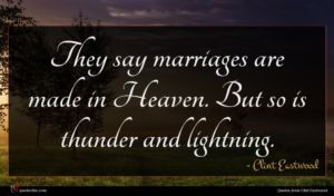 Clint Eastwood quote : They say marriages are ...