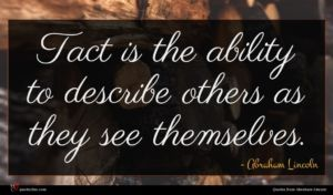 Abraham Lincoln quote : Tact is the ability ...