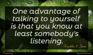 Franklin P. Jones quote : One advantage of talking ...