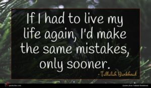 Tallulah Bankhead quote : If I had to ...