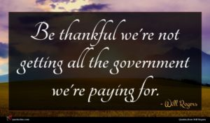 Will Rogers quote : Be thankful we're not ...