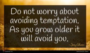 Joey Adams quote : Do not worry about ...