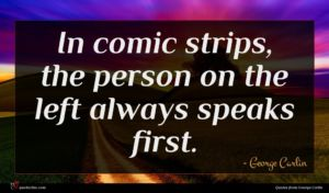 George Carlin quote : In comic strips the ...