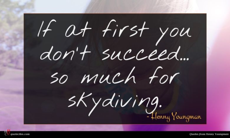 If at first you don't succeed... so much for skydiving.
