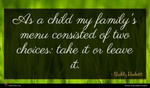 Buddy Hackett quote : As a child my ...