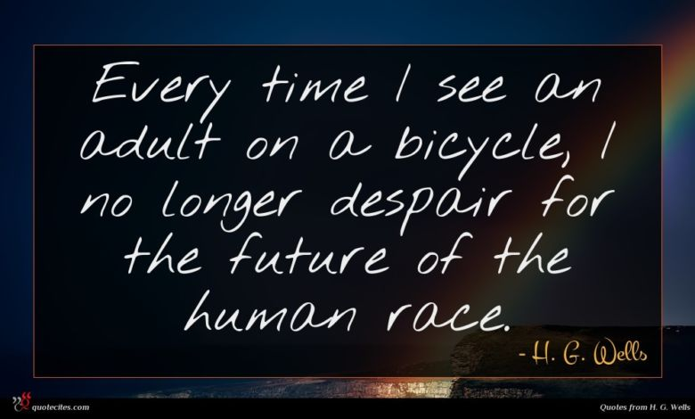 Every time I see an adult on a bicycle, I no longer despair for the future of the human race.