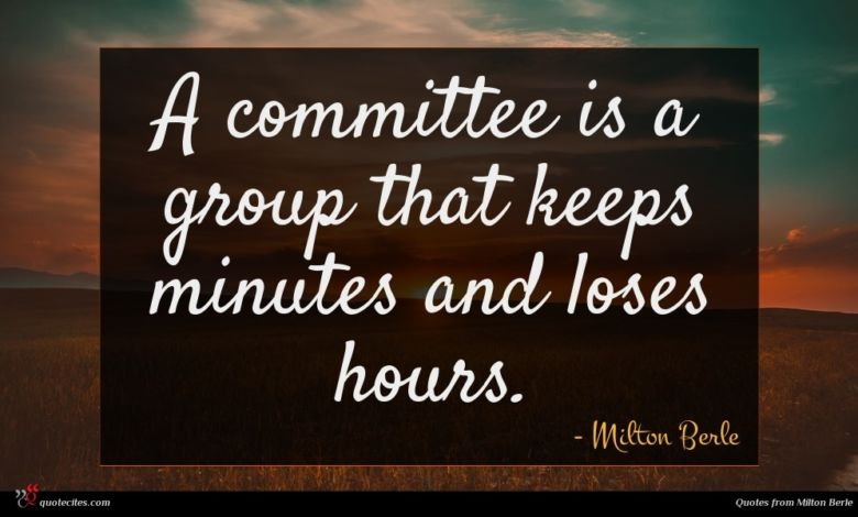 A committee is a group that keeps minutes and loses hours.
