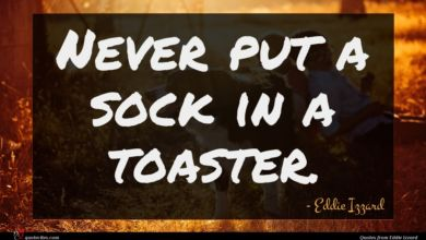 Photo of Eddie Izzard quote : Never put a sock …