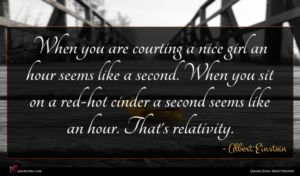 Albert Einstein quote : When you are courting ...