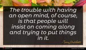 Terry Pratchett quote : The trouble with having ...