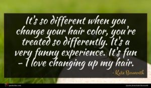 Kate Bosworth quote : It's so different when ...
