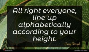 Casey Stengel quote : All right everyone line ...