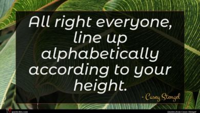 Photo of Casey Stengel quote : All right everyone line …