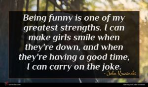 John Krasinski quote : Being funny is one ...
