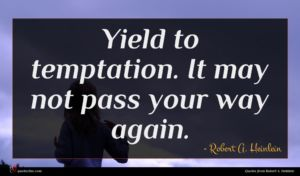 Robert A. Heinlein quote : Yield to temptation It ...