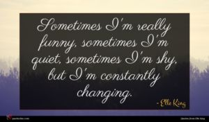 Elle King quote : Sometimes I'm really funny ...